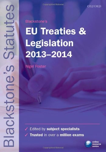 Blackstone's EU Treaties and Legislation 2013-2014 (Blackstone's Statute Series) Edited by Nigel Foster