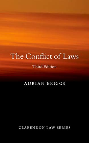 The Conflict of Laws (Clarendon, Law Series) By Adrian Briggs (Professor of Private International Law, University of Oxford; Fellow & Tutor in Law, St Edmund Hall; Barrister)