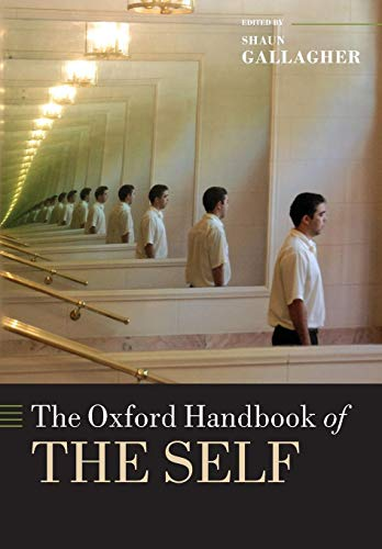 The Oxford Handbook of the Self By Shaun Gallagher (University of Central Florida)
