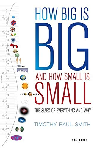 How Big is Big and How Small is Small By Timothy Paul Smith (Assistant Research Professor, Assistant Research Professor, Physics & Environmental Studies, Dartmouth College)