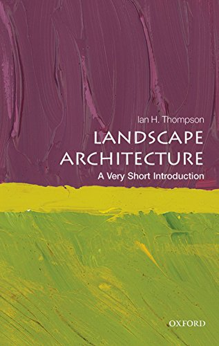 Landscape Architecture: A Very Short Introduction By Ian Thompson (Reader in Landscape Architecture, Newcastle University)