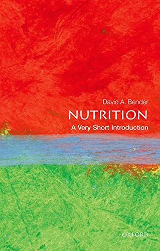 Nutrition: A Very Short Introduction (Very Short Introductions) By David Bender (Emeritus Professor of Nutritional Biochemistry, University College London)