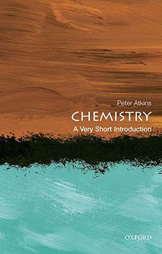 Chemistry: A Very Short Introduction By Peter Atkins (Fellow of Lincoln College, University of Oxford)