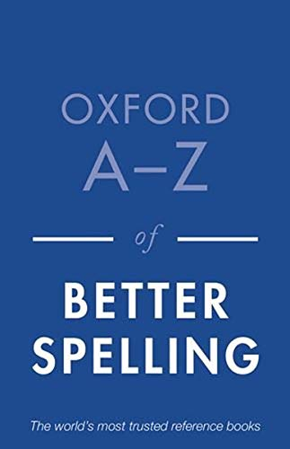 Oxford A-Z of Better Spelling Edited by Charlotte Buxton (Oxford University Press)
