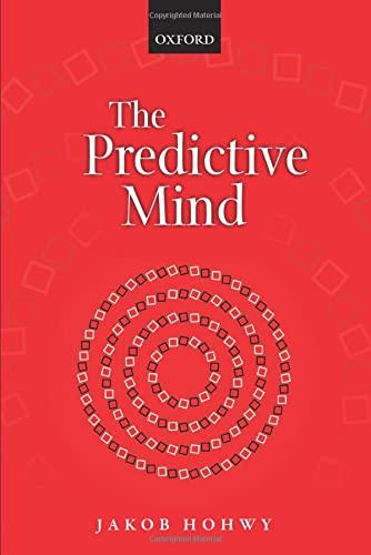 The Predictive Mind By Jakob Hohwy (Monash University)