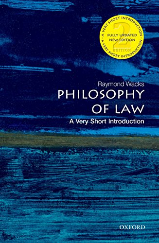 Philosophy of Law: A Very Short Introduction By Raymond Wacks (Emeritus Professor of Law and Legal Theory)
