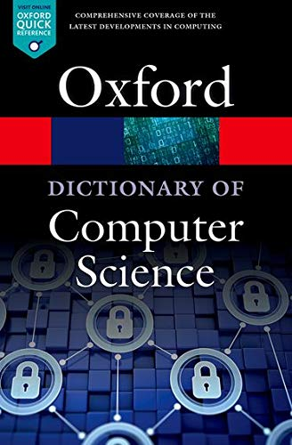 A Dictionary of Computer Science By Edited by Andrew Butterfield (Trinity College, Dublin)