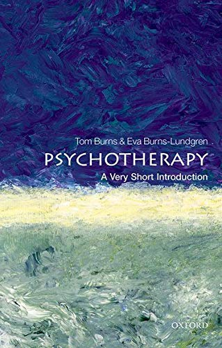 Psychotherapy: A Very Short Introduction by Tom Burns (Professor of Social Psychiatry, University of Oxford)