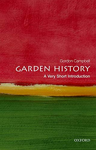 Garden History: A Very Short Introduction By Gordon Campbell (Fellow in Renaissance Studies, University of Leicester)