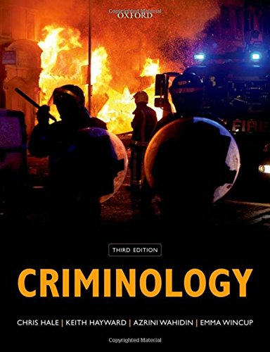 Criminology By Edited by Chris Hale (Professor of Criminology at the University of Kent and Programme Co-ordinator of the Erasmus Mundus Doctorate in Cultural and Global Criminology)