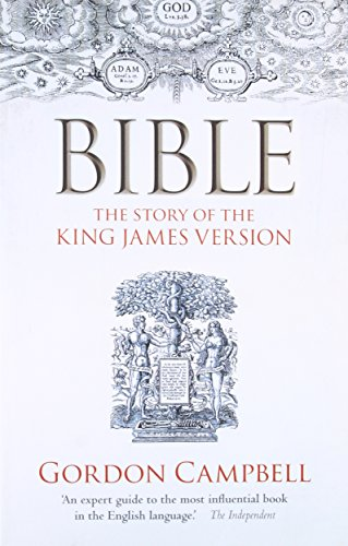 Bible: The Story of the King James Version By Gordon Campbell