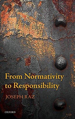 From Normativity to Responsibility By Joseph Raz (Columbia University Law School)