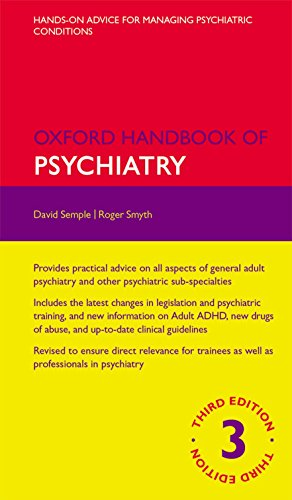 Oxford Handbook of Psychiatry 3/e (Flexicover) (Oxford Medical Handbooks) By Edited by David Semple (Consultant Psychiatrist, Hairmyres Hospital, East Kilbride and Honorary Fellow, Division of Psychiatry, University of Edinburgh, UK)