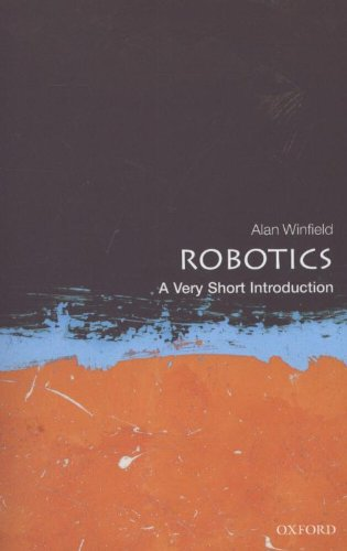 Robotics: A Very Short Introduction (Very Short Introductions) By Alan Winfield (Professor, Bristol Robotics Laboratory)