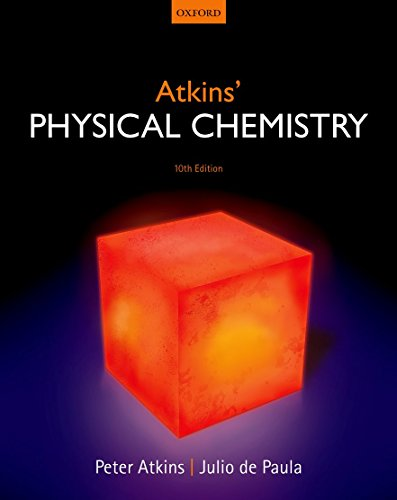 Atkins' Physical Chemistry By Peter Atkins (Fellow of Lincoln College, Fellow of Lincoln College, University of Oxford)