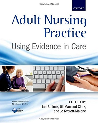Adult Nursing Practice: Using evidence in care By Edited by Ian Bullock (National Clinical Guideline Centre, Royal College of Physicians, UK)