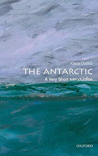 The Antarctic: A Very Short Introduction By Klaus Dodds (Royal Holloway, University of London)