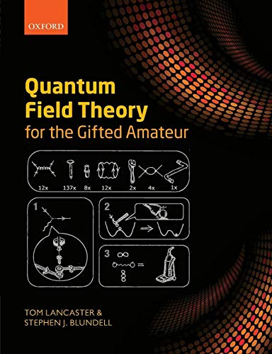 Quantum Field Theory for the Gifted Amateur by Tom Lancaster (Lecturer in Physics, Department of Physics, University of Durham)