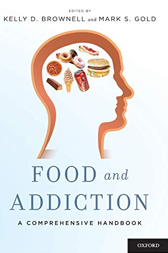 Food and Addiction By Kelly D. Brownell (Professor of Psychology, Epidemiology and Public Health and Director, Rudd Center for Food Policy and Obesity, Professor of Psychology, Epidemiology and Public Health and Director, Rudd Center for Food Policy and Obesity, Yale University, USA)