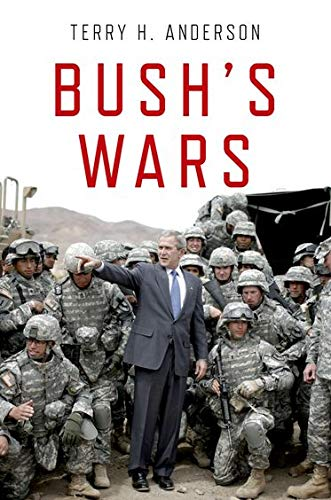 Bush's Wars By Terry Anderson (Professor of History, Texas A & M)