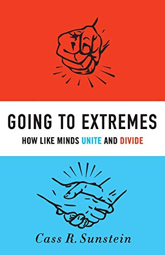 Going to Extremes By Cass R. Sunstein (Felix Frankfurter Professor of Law, Harvard University)