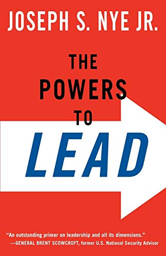 The Powers to Lead By Joseph Nye (Professor of Governmment, Professor of Governmment, Harvard University)