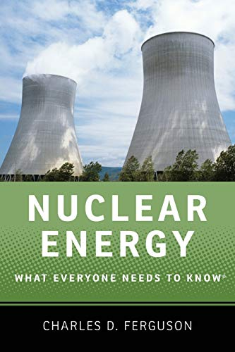 Nuclear Energy: What Everyone Needs to Know by Charles D. Ferguson (President, Federation of American Scientists)