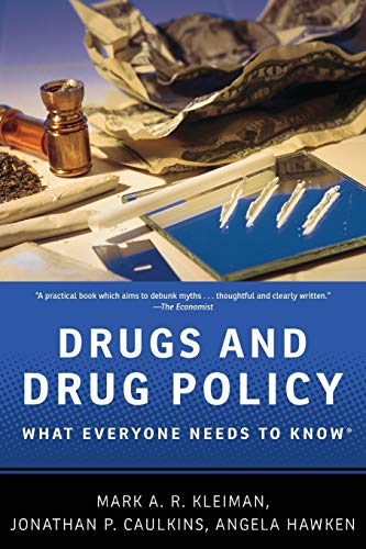 Drugs and Drug Policy By Mark A.R. Kleiman (Professor of Public Policy, Professor of Public Policy, UCLA)