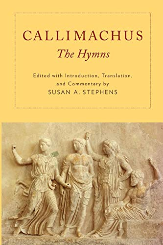 Callimachus: The Hymns Edited by Susan A. Stephens (Sara Hart Kimball Professor in the Humanities and Professor of Classics, Stanford University)