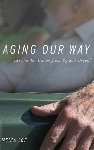 Aging Our Way By Meika Loe (Associate Professor of Sociology and Women's Studies, Associate Professor of Sociology and Women's Studies, Colgate University)