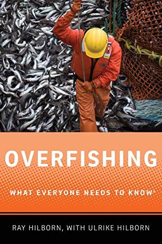 Overfishing By Ray Hilborn (Professor, Professor, School of Aquatic and Fishery Sciences, University of Washington)