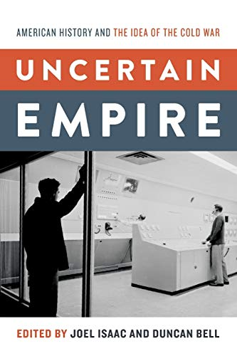 Uncertain Empire By Edited by Joel Isaac (Lecturer in History, Lecturer in History, University of Cambridge)