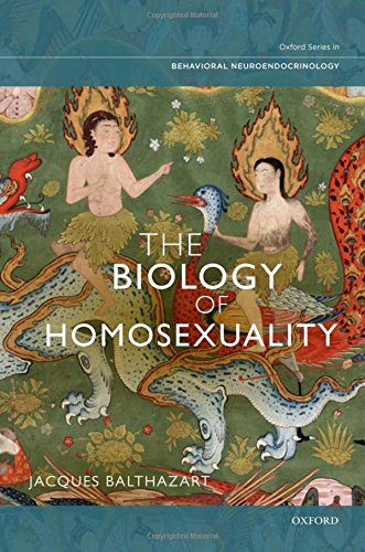 The Biology of Homosexuality By Jacques Balthazart (Associate Professor of Neuroendocrinology, Associate Professor of Neuroendocrinology, GIGA Neurosciences, University of Liege, Belgium)