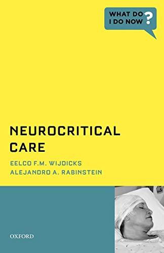 Neurocritical Care By Eelco F. M. Wijdicks, MD, PhD, FACP