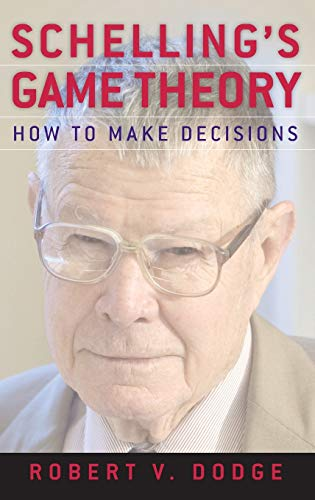 Schelling's Game Theory: How to Make Decisions by Robert V. Dodge