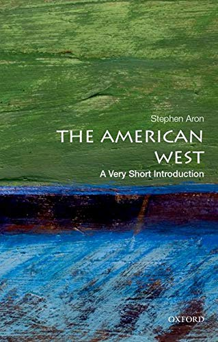 The American West: A Very Short Introduction By Stephen Aron (Professor of History and Vice Chair for Academic Personnel, Professor of History and Vice Chair for Academic Personnel, University of California, Los Angeles)