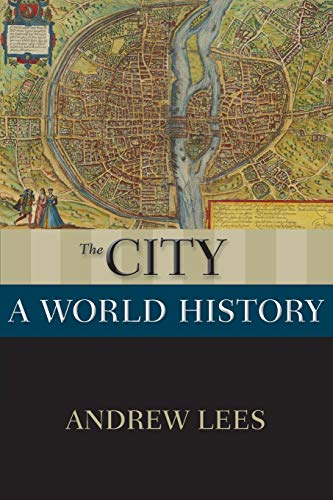 The City By Andrew Lees (Distinguished Professor of History, Distinguished Professor of History, Rutgers University - Camden)