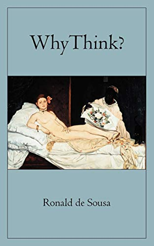 Why Think? By Ronald de Sousa (Professor of Philosophy, Professor of Philosophy, University of Toronto)