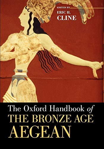 The Oxford Handbook of the Bronze Age Aegean By Eric H. Cline (Associate Professor of Classics and Anthropology (, Associate Professor of Classics and Anthropology (, The George Washington University)