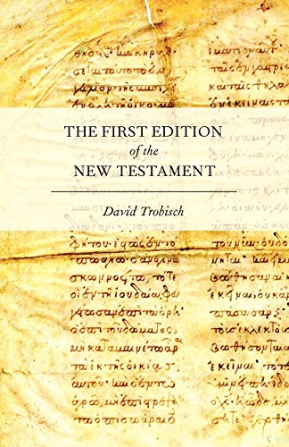 The First Edition of the New Testament By David Trobisch (Throckmorton-Hayes Professor of New Testament Language and Literature, Throckmorton-Hayes Professor of New Testament Language and Literature, Bangor Theological Seminary)