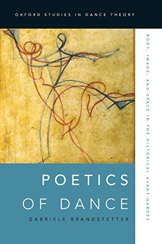 Poetics of Dance By Gabriele Brandstetter (Professor, Professor, Insitute for Theater Studies, Free University of Berlin)