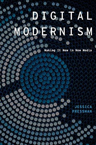 Digital Modernism par Jessica Pressman (Visiting Scholar, Visiting Scholar, University of California, San Diego)