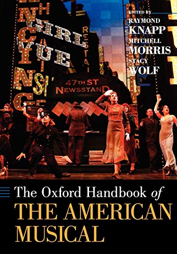 The Oxford Handbook of The American Musical By Raymond Knapp (Professor in Musicology, Professor in Musicology, UCLA)