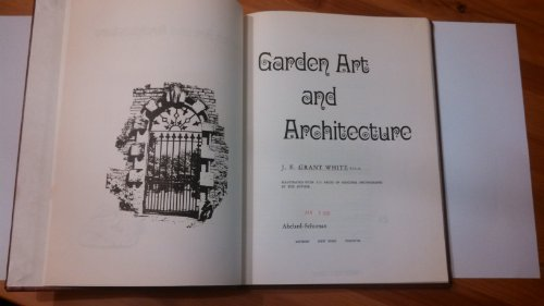 Garden Art and Architecture By J.E.Grant White