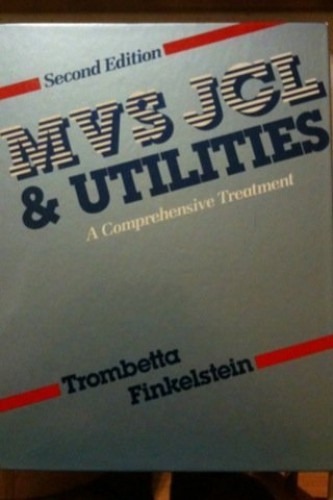 MVS JCL and Utilities: A Comprehensive Treatment By Sue Carolyn Finkelstein