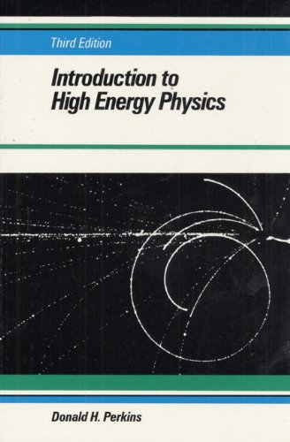 Introduction to High Energy Physics By Donald H. Perkins