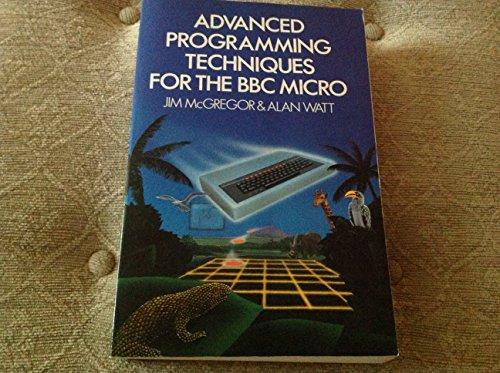 Advanced Programming Techniques for the B. B. C. Micro By James J. McGregor