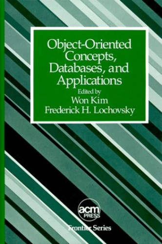 Object-Oriented Concepts, Databases, and Applications By Won Kim