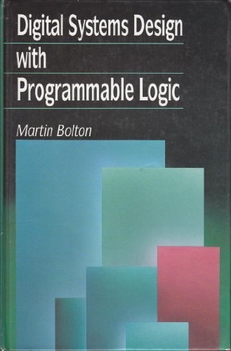 Digital Systems Design with Programmable Logic By Martin Bolton