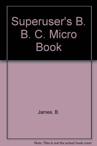 Superuser's B. B. C. Micro Book By B. James